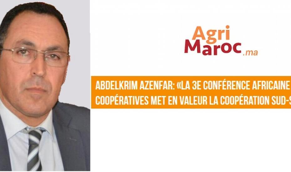 Abdelkrim AZENFAR: «La 3e conférence africaine des coopératives met en valeur la coopération sud-sud »